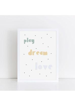 Play, Dream, Love - A5 Print