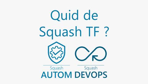 Quid de Squash TF avec la sortie de Squash AUTOM et Squash DEVOPS ?