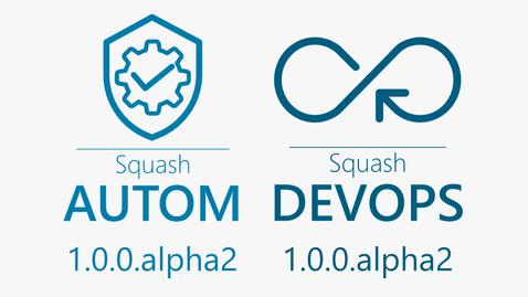 Squash AUTOM and Squash DEVOPS 1.0.0.alpha2 versions available