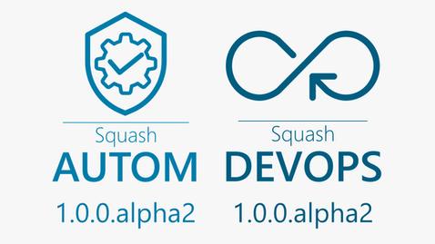 Les versions 1.0.0.alpha2 de Squash AUTOM et Squash DEVOPS disponibles