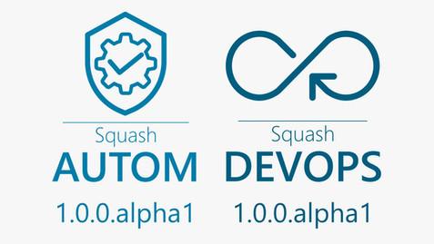 Les versions 1.0.0.alpha1 de Squash AUTOM et de Squash DEVOPS disponibles