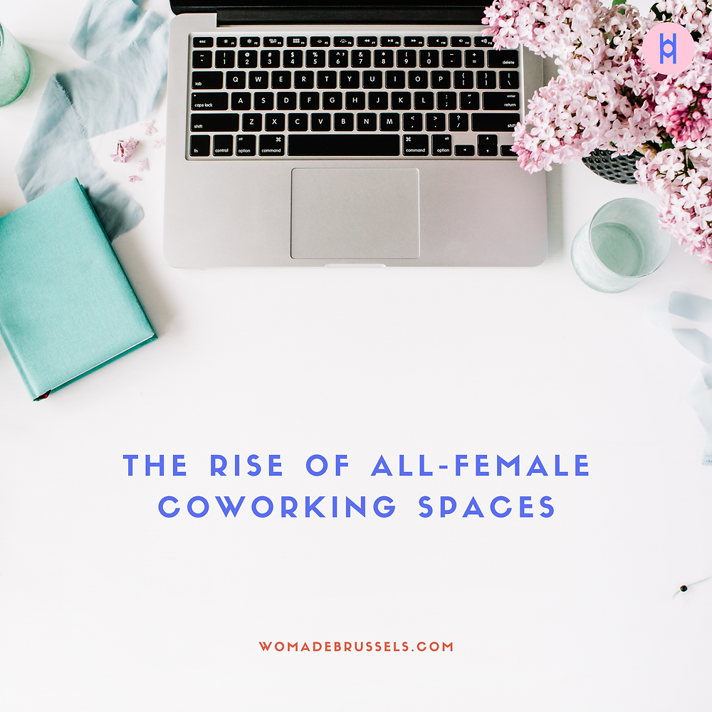 The Rise of All-Female Coworking Spaces, Womade, womadebrussels, coworking, coworking spaces, all-women, only women, entrepreneurs, female entrepreneurs
