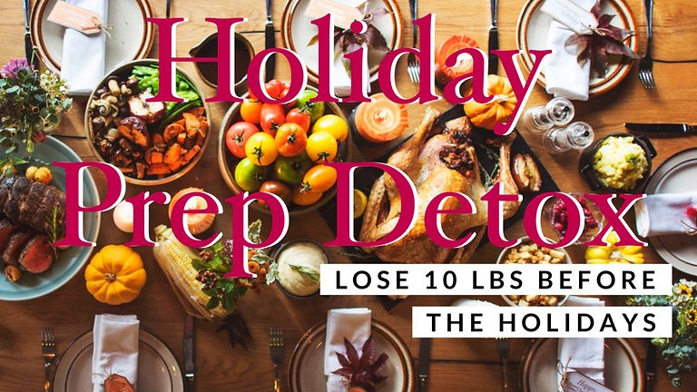 Holiday Prep Detox - Lose 10lbs Before the Holidays Extended Registration