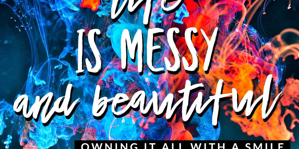 Life Is Messy...AND Beautiful!  Part 1 of THE RETREAT