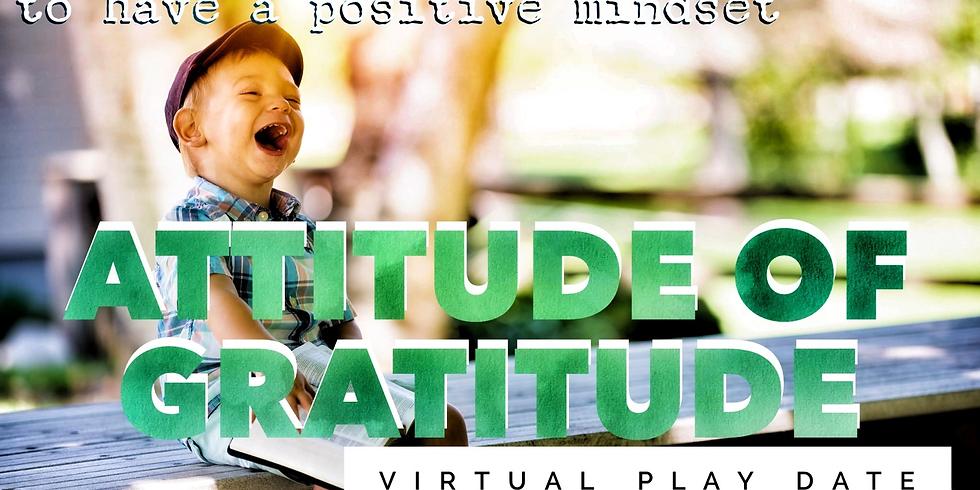 Virtual Play Date:  Attitude of Gratitude
