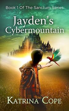 Jayden's Cybermountain: Book 1: Secret Spy School run by a mischievous Artificial Intelligence Mystery/Thriller (The Sanctum Series)