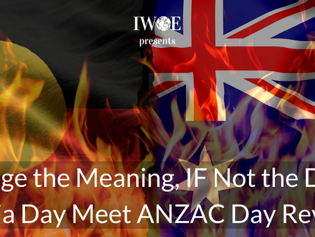 Change the Meaning, IF Not the Date - Australia Day Meet ANZAC Day Reverence