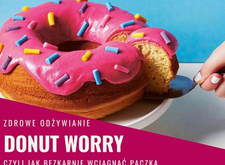 Donut worry, czyli jak bezkarnie wciągnąć pączka!