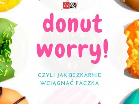 Donut worry! czyli jak bezkarnie wciągnąć pączka