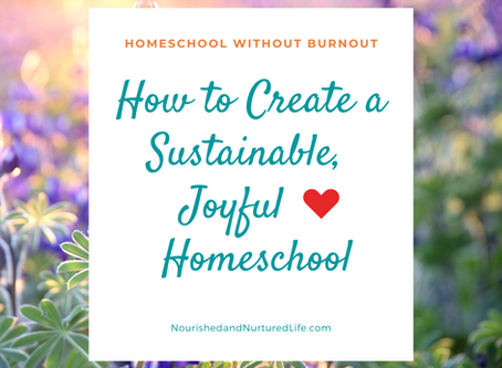 How To Create a Sustainable, Joyful Homeschool