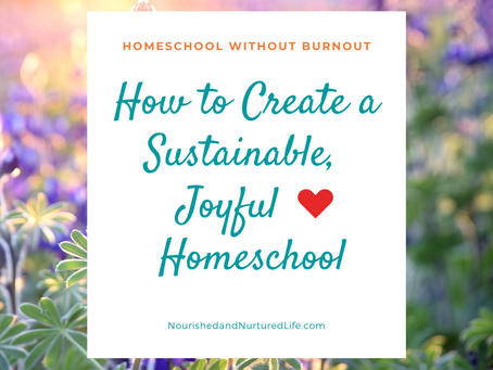 How To Create a Sustainable, Joyful Homeschool