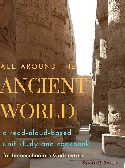 All Around the Ancient World Unit Study and Cookbook