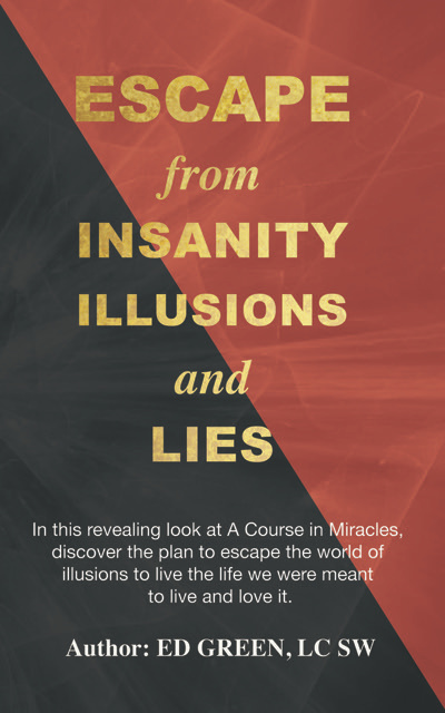 ESCAPE FROM INSANITY ILLUSIONS AND LIES