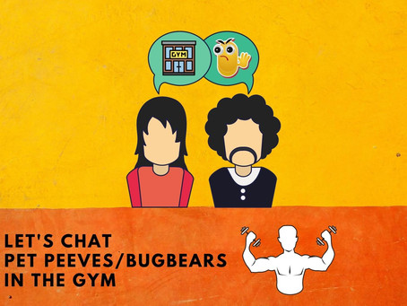 Our TOP Gym PET PEEVES/BUGBEARS