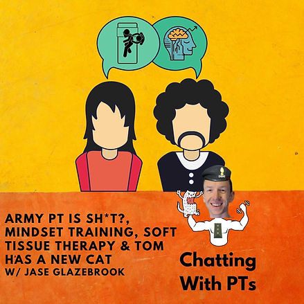 Army PT is Sht, Mindset Training, Soft Tissue Therapy & Tom Has A New Cat W Jase Glazebroo