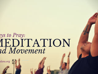 Ways to Pray: Meditation and Movement