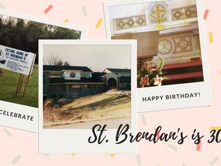 St. Brendan's is 30!