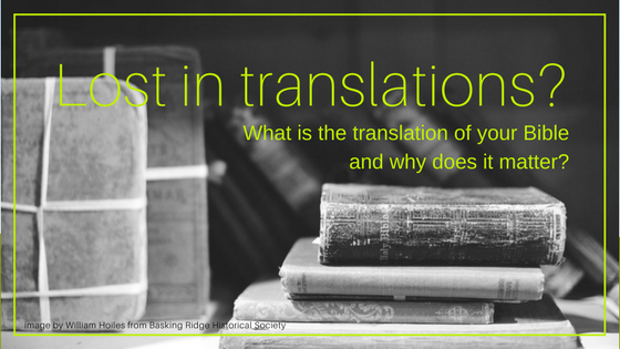 What is the translation of your Bible and why does it matter?
