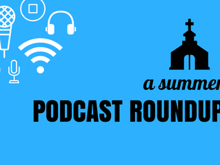 A Summer Podcast Roundup
