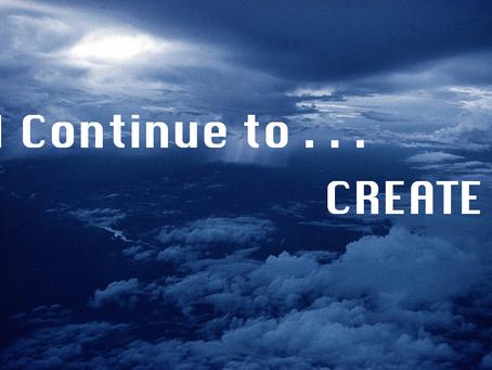 I Continue to Create . . .
