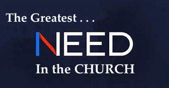 The Greatest need in the Church today . . .