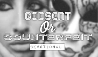 GODSENT OR COUNTERFEIT