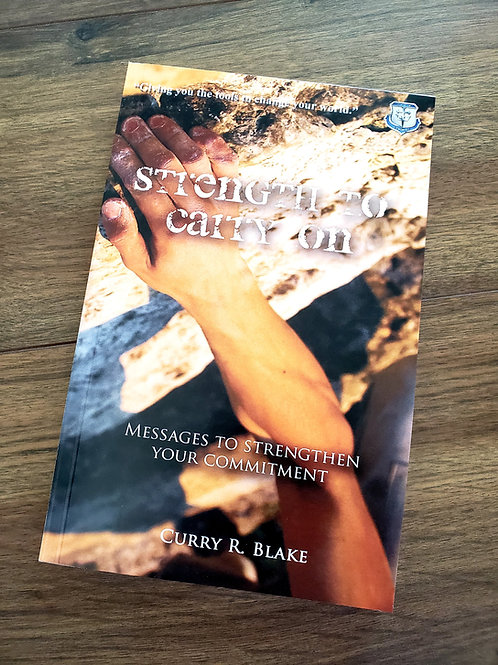 Strength to Carry On – by Brother Curry Blake