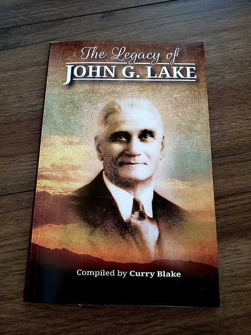 The Legacy of John. G. Lake – by Curry Blake