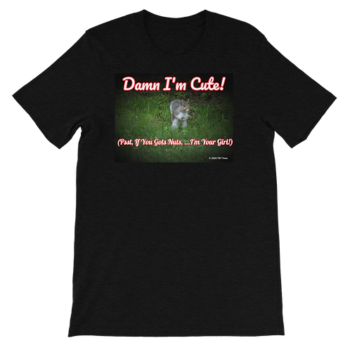Damn I'm Cute! (Psst,...If You Gots Nuts,...I'm Your Girl!) Woman's T-Shirt