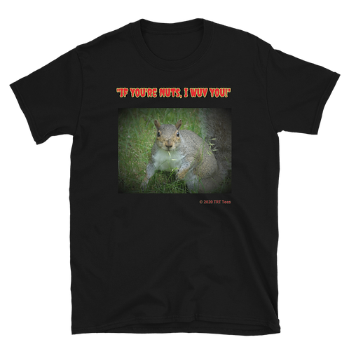 "Squirrel: ""If You're Nuts, I Wuv You!"" Unisex Basic T-Shirt 