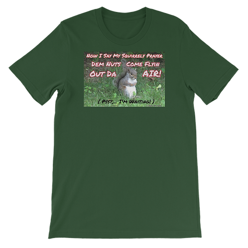 """Now I Say My Squirrely Prayer Dem Nuts Come Flyin Out Da Air!""  Unisex T-Shirt"