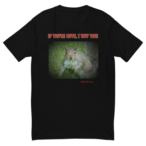 "Squirrel: ""If You're Nuts, I Wuv You!""  Men's Fitted T-Shirt 