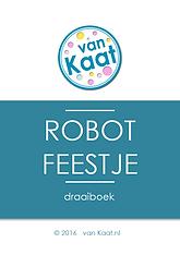 Organiseer makkelijk en goedkoop zelf een origineel kinderfeesje thuis met een draaiboek met uitodigingen en printables voor spelletjes: robotfeestje