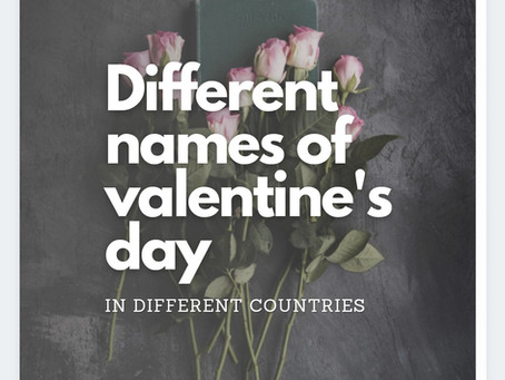 Different Names of Valentine's Day in different cultures around the Globe.