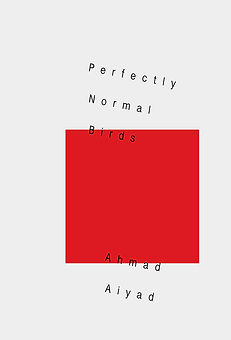 Perfectly Normal Birds + Ahmad Aiyad