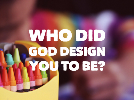 Who Did God Design You to Be