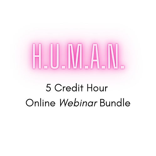 H.U.M.A.N. CEUs - 5 Hour Webinar Bundle