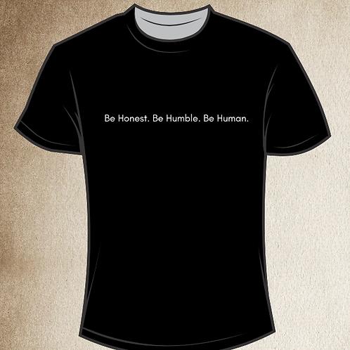 Be Honest. Be Humble. Be Human. T-Shirt