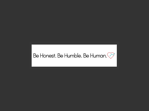 Be Honest. Be Humble. Be Human. Bumper Sticker