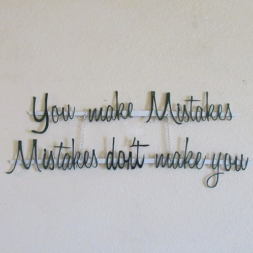 You Make Mistakes, Mistakes Don't Make You