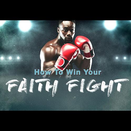 How to Win Your Faith Fight - Part 6