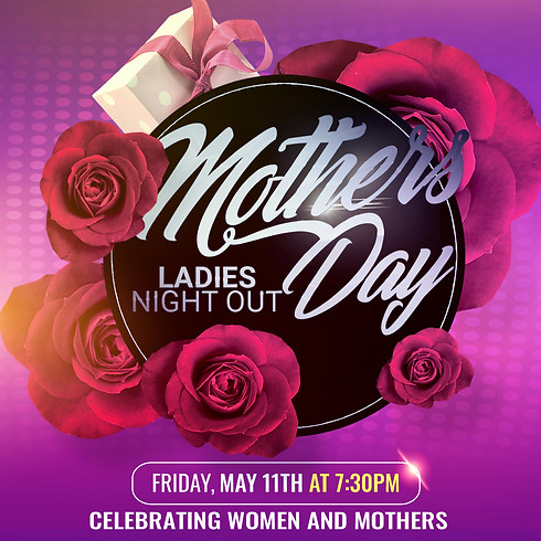 Mother's Day-Ladies Night Out-CLOSED
