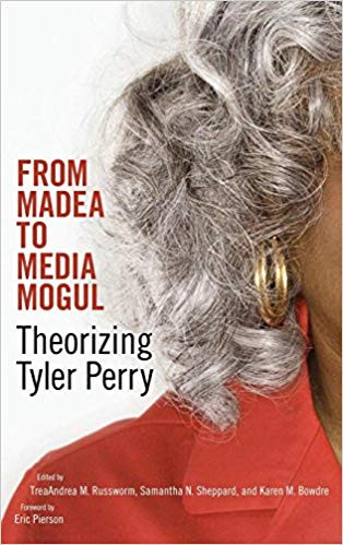 From Madea to Media Mogul: Theorizing Tyler Perry