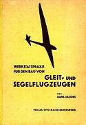 Werkstattpraxis fpr den bau von Gleit und Segelflugzeugen von Hans Jacobs 1935