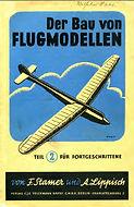 Der Bau von Flugmodellen Teil 2 für Fortgeschrittene von F. Stamer und A. Lippisch 1935