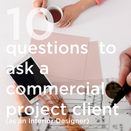 What to ask a commercial project client (as an Interior Designer)