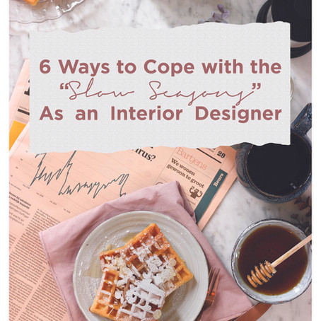 """6 Ways to Cope with the """"The Slow Seasons"""" in Interior Design."""