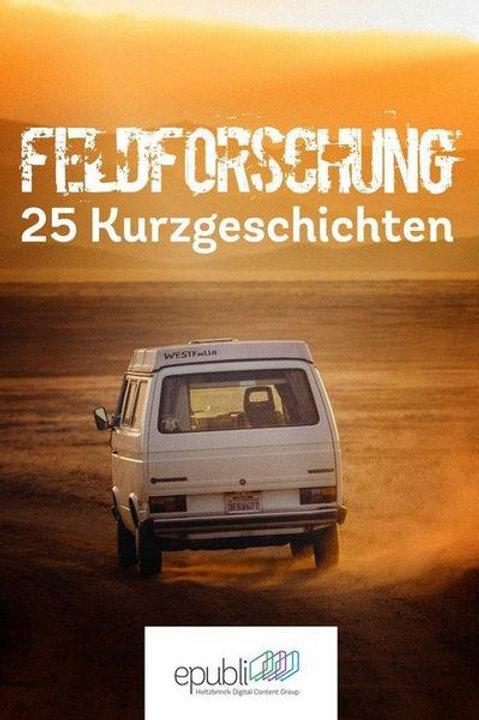Feldforschung - 25 Kurzgeschichten (eBook)