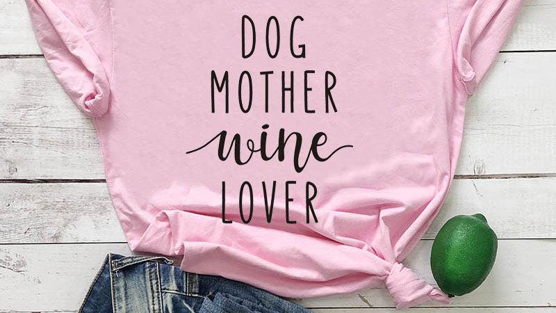 Dog Mother Wine Lover T-Shirt Dog Mom  Slogan  Shirt  Cotton Grunge Tops