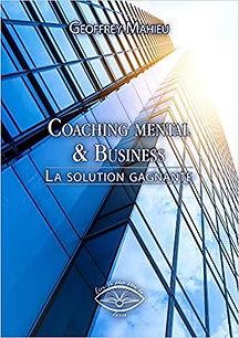 Coaching Mental & Business La solution Gagnante Livre Geoffrey Mahieu